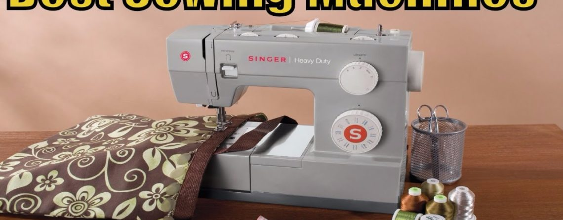 Best Sewing Machine 2019 – Top 10 Sewing Machine Reviews